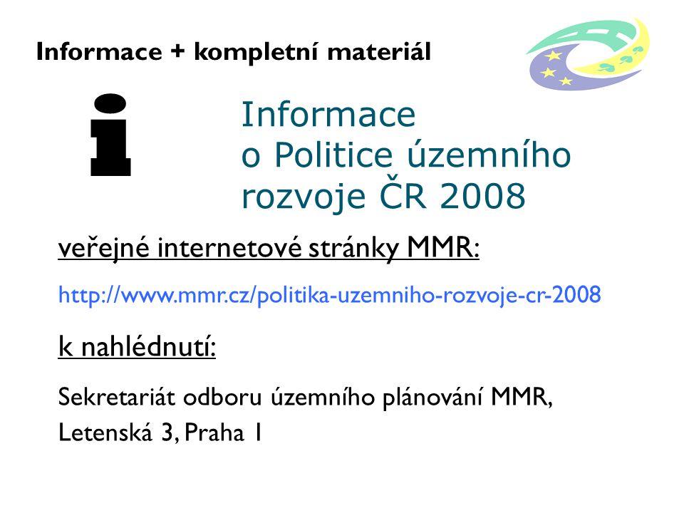 Informace o Politice územního rozvoje ČR 2008 Informace + kompletní materiál i veřejné internetové stránky MMR: http://www.mmr.cz/politika-uzemniho-rozvoje-cr-2008 k nahlédnutí: Sekretariát odboru územního plánování MMR, Letenská 3, Praha 1