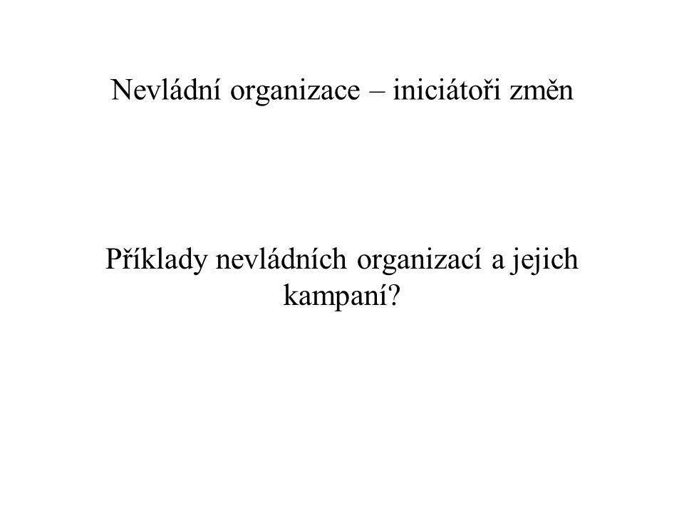 Nevládní organizace – iniciátoři změn Příklady nevládních organizací a jejich kampaní