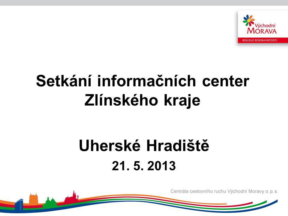 Setkání informačních center Zlínského kraje Uherské Hradiště 21. 5. 2013