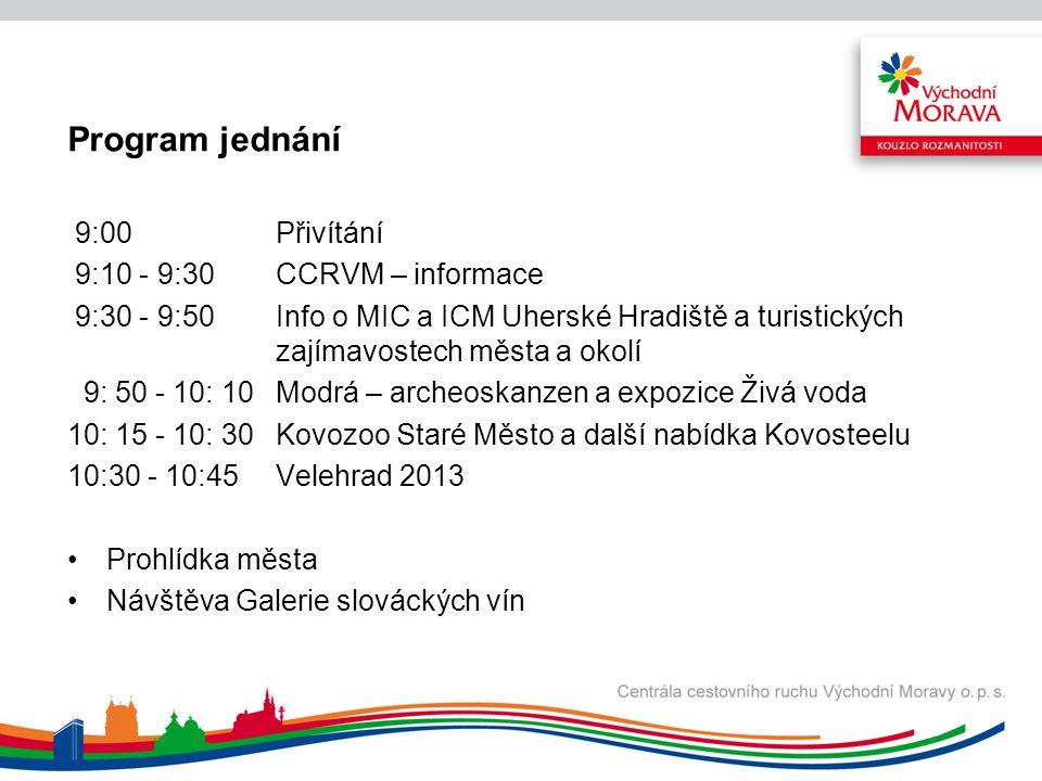 Program jednání 9:00 Přivítání 9:10 - 9:30 CCRVM – informace 9:30 - 9:50 Info o MIC a ICM Uherské Hradiště a turistických zajímavostech města a okolí