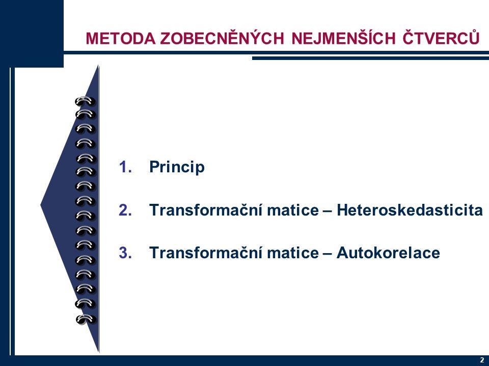 2 METODA ZOBECNĚNÝCH NEJMENŠÍCH ČTVERCŮ 1.Princip 2.Transformační matice – Heteroskedasticita 3.Transformační matice – Autokorelace
