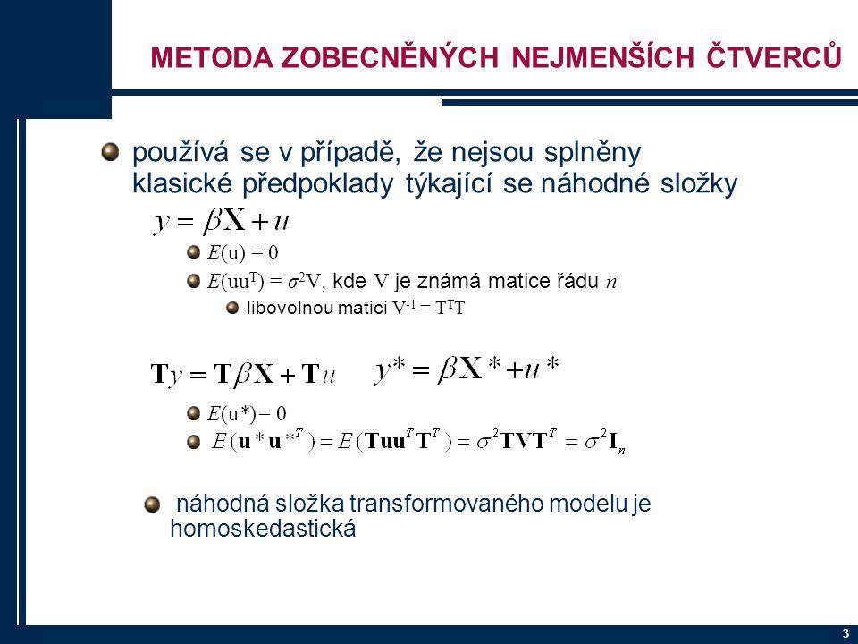 3 METODA ZOBECNĚNÝCH NEJMENŠÍCH ČTVERCŮ používá se v případě, že nejsou splněny klasické předpoklady týkající se náhodné složky E(u) = 0 E(uu T ) = σ