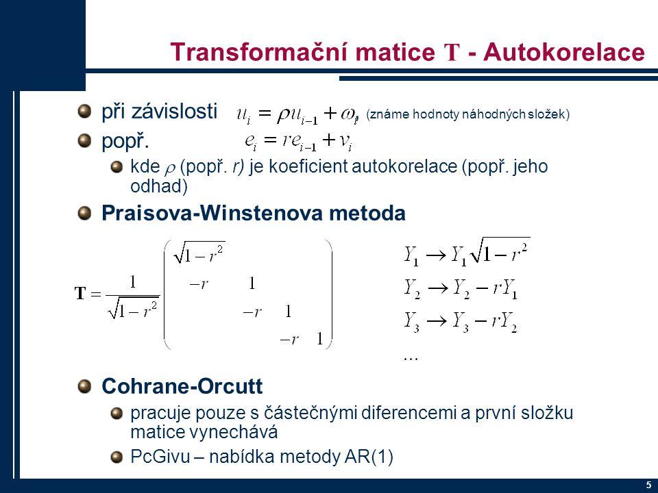 5 Transformační matice T - Autokorelace při závislosti, (známe hodnoty náhodných složek) popř. kde  (popř. r) je koeficient autokorelace (popř. jeho