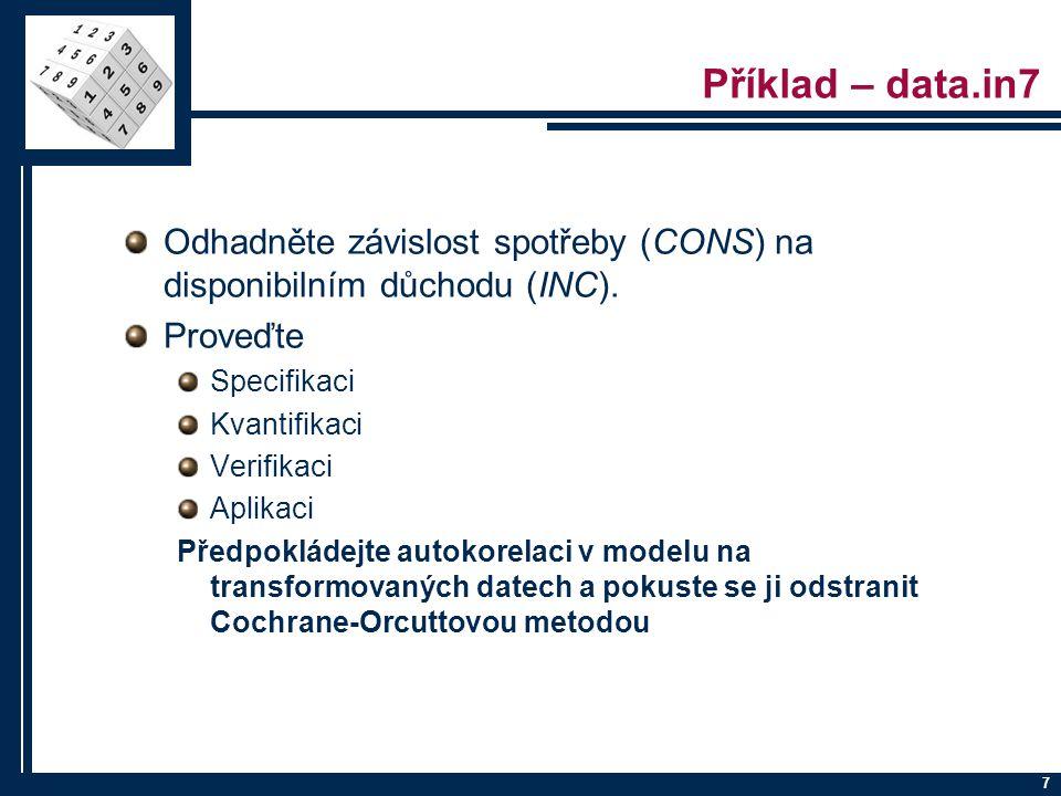 7 Příklad – data.in7 Odhadněte závislost spotřeby (CONS) na disponibilním důchodu (INC). Proveďte Specifikaci Kvantifikaci Verifikaci Aplikaci Předpok