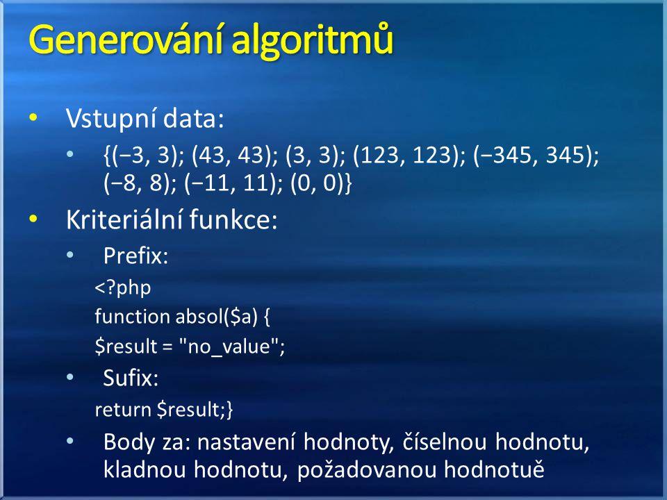 Vstupní data: {(−3, 3); (43, 43); (3, 3); (123, 123); (−345, 345); (−8, 8); (−11, 11); (0, 0)} Kriteriální funkce: Prefix: < php function absol($a) { $result = no_value ; Sufix: return $result;} Body za: nastavení hodnoty, číselnou hodnotu, kladnou hodnotu, požadovanou hodnotuě