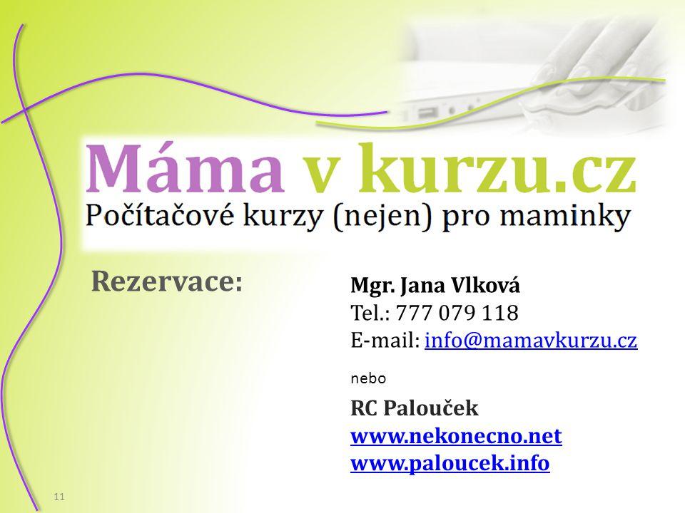 11 Mgr. Jana Vlková Tel.: 777 079 118 E-mail: info@mamavkurzu.czinfo@mamavkurzu.cz Rezervace: RC Palouček www.nekonecno.net www.paloucek.info nebo