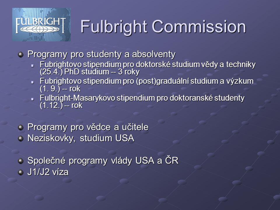 Fulbright Commission Programy pro studenty a absolventy Fubrightovo stipendium pro doktorské studium vědy a techniky (25.4.) PhD studium -- 3 roky Fubrightovo stipendium pro doktorské studium vědy a techniky (25.4.) PhD studium -- 3 roky Fubrightovo stipendium pro (post)graduální studium a výzkum (1.