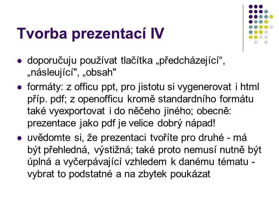 """Tvorba prezentací IV doporučuju používat tlačítka """"předcházející"""", """"násleující"""
