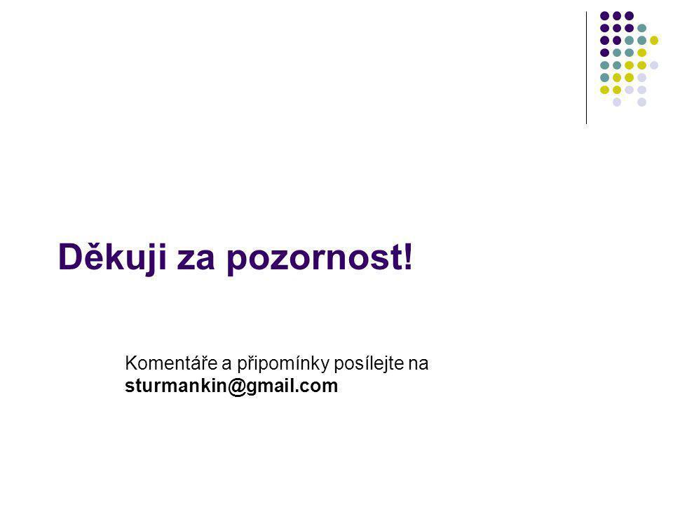 Děkuji za pozornost! Komentáře a připomínky posílejte na sturmankin@gmail.com
