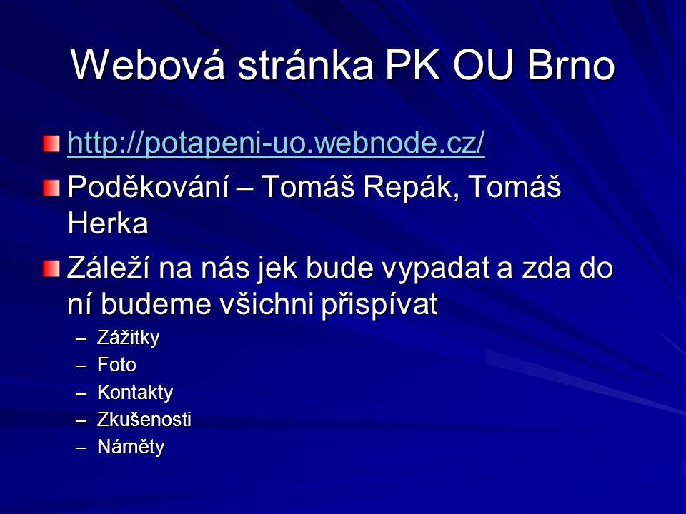 Webová stránka PK OU Brno http://potapeni-uo.webnode.cz/ Poděkování – Tomáš Repák, Tomáš Herka Záleží na nás jek bude vypadat a zda do ní budeme všich