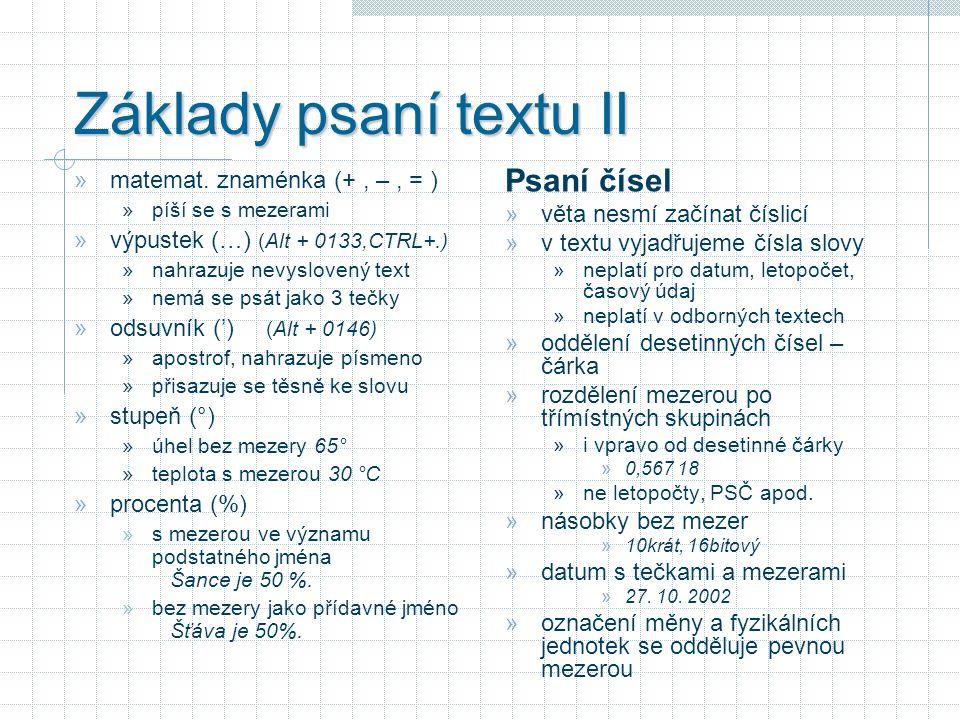 Základy psaní textu II » matemat. znaménka (+, –, = ) » píší se s mezerami » výpustek (…) (Alt + 0133,CTRL+.) » nahrazuje nevyslovený text » nemá se p