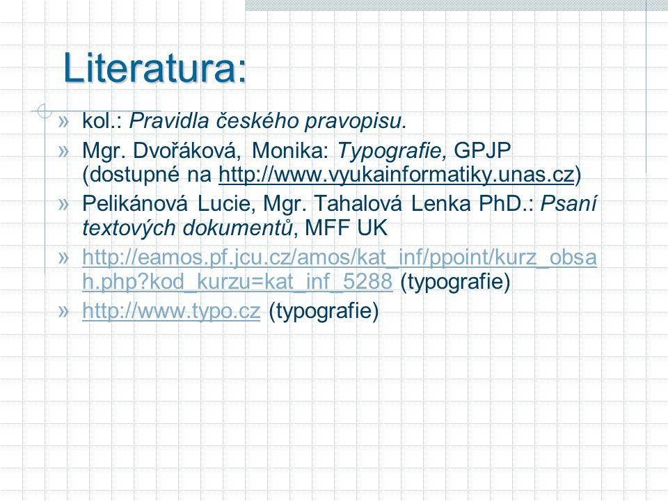 Literatura: » kol.: Pravidla českého pravopisu. » Mgr. Dvořáková, Monika: Typografie, GPJP (dostupné na http://www.vyukainformatiky.unas.cz) » Pelikán