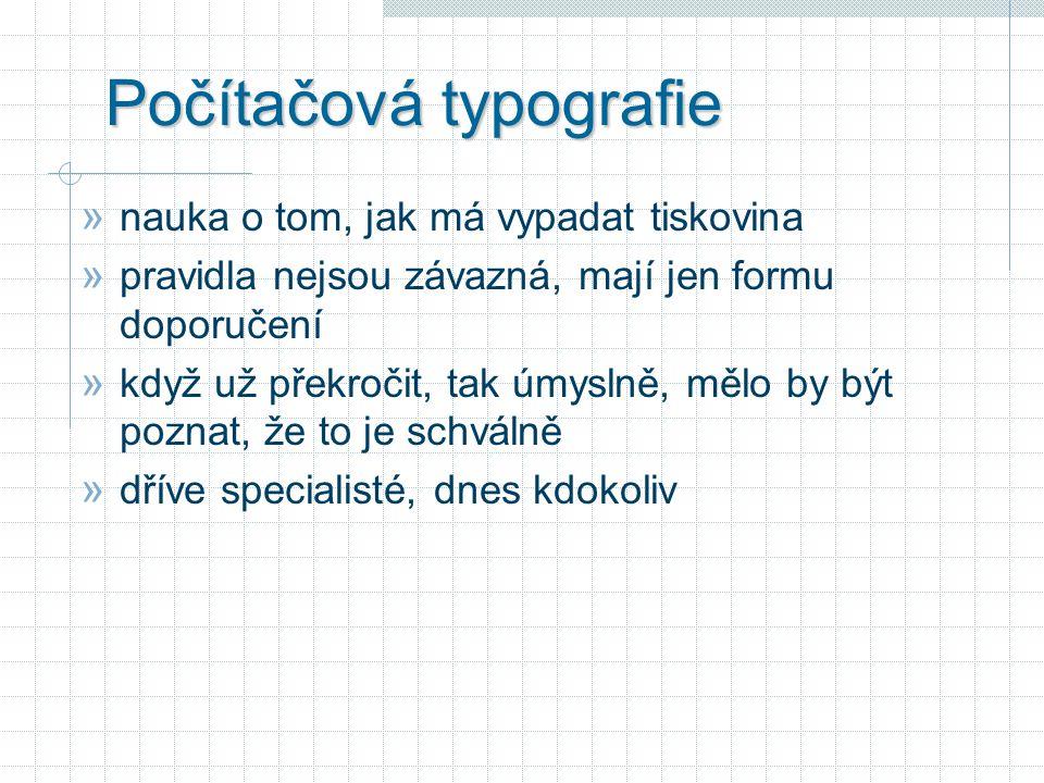 Počítačová typografie » nauka o tom, jak má vypadat tiskovina » pravidla nejsou závazná, mají jen formu doporučení » když už překročit, tak úmyslně, mělo by být poznat, že to je schválně » dříve specialisté, dnes kdokoliv