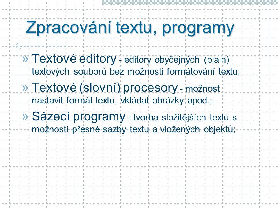Zpracování textu, programy » Textové editory - editory obyčejných (plain) textových souborů bez možnosti formátování textu; » Textové (slovní) procesory - možnost nastavit formát textu, vkládat obrázky apod.; » Sázecí programy - tvorba složitějších textů s možností přesné sazby textu a vložených objektů;