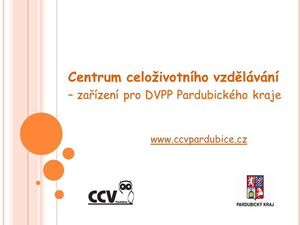 Centrum celoživotního vzdělávání – zařízení pro DVPP Pardubického kraje www.ccvpardubice.cz