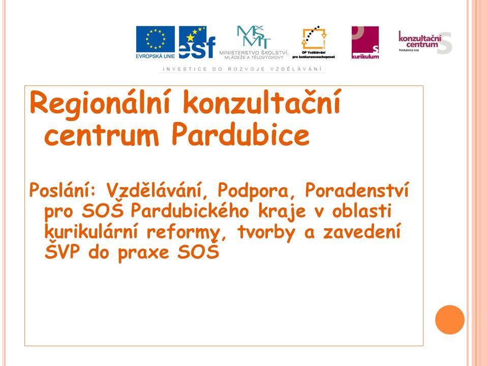 Regionální konzultační centrum Pardubice Poslání: Vzdělávání, Podpora, Poradenství pro SOŠ Pardubického kraje v oblasti kurikulární reformy, tvorby a zavedení ŠVP do praxe SOŠ