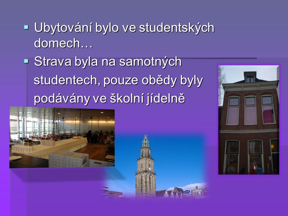  Ubytování bylo ve studentských domech…  Strava byla na samotných studentech, pouze obědy byly studentech, pouze obědy byly podávány ve školní jídelně podávány ve školní jídelně