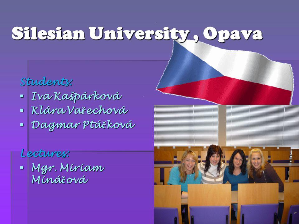 Silesian University, Opava Students:  Iva Kašpárková  Klára Va ř echová  Dagmar Ptá č ková Lectures:  Mgr. Miriam Miná č ová