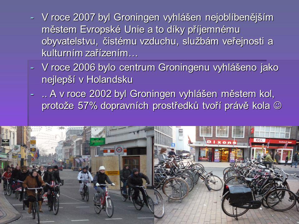 -V roce 2007 byl Groningen vyhlášen nejoblíbenějším městem Evropské Unie a to díky příjemnému obyvatelstvu, čistému vzduchu, službám veřejnosti a kulturním zařízením… -V roce 2006 bylo centrum Groningenu vyhlášeno jako nejlepší v Holandsku -..