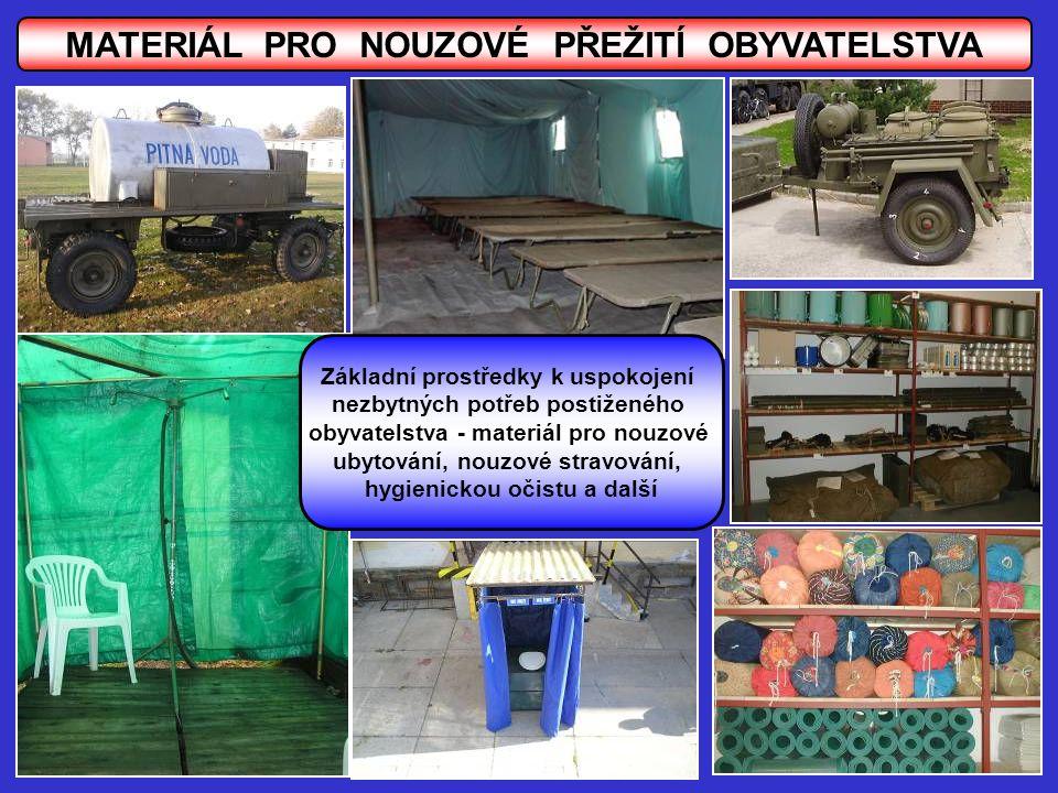 MATERIÁL PRO NOUZOVÉ PŘEŽITÍ OBYVATELSTVA Základní prostředky k uspokojení nezbytných potřeb postiženého obyvatelstva - materiál pro nouzové ubytování, nouzové stravování, hygienickou očistu a další