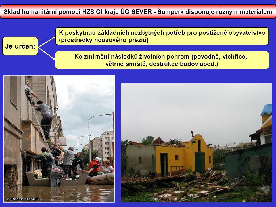 Sklad humanitární pomoci HZS Ol kraje ÚO SEVER - Šumperk disponuje různým materiálem Je určen: Ke zmírnění následků živelních pohrom (povodně, vichřic
