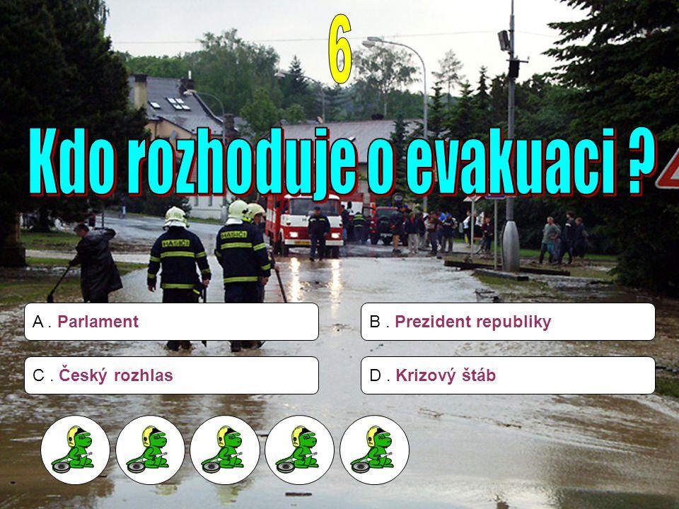 A. ParlamentB. Prezident republiky C. Český rozhlasD. Krizový štáb