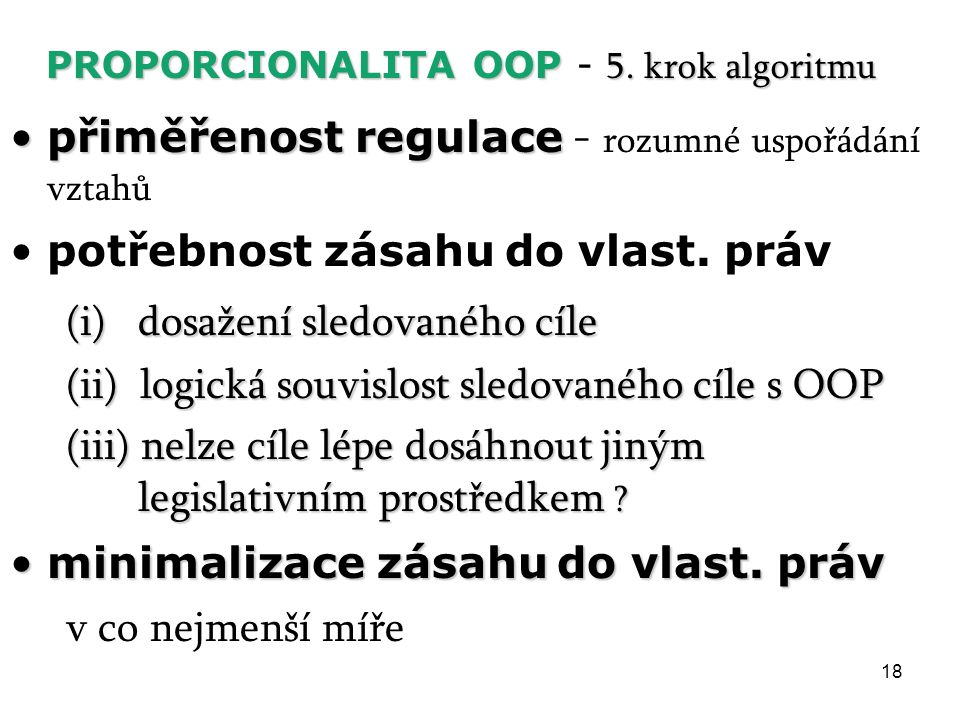 18 PROPORCIONALITA OOP 5. krok algoritmu PROPORCIONALITA OOP - 5. krok algoritmu přiměřenost regulacepřiměřenost regulace - rozumné uspořádání vztahů