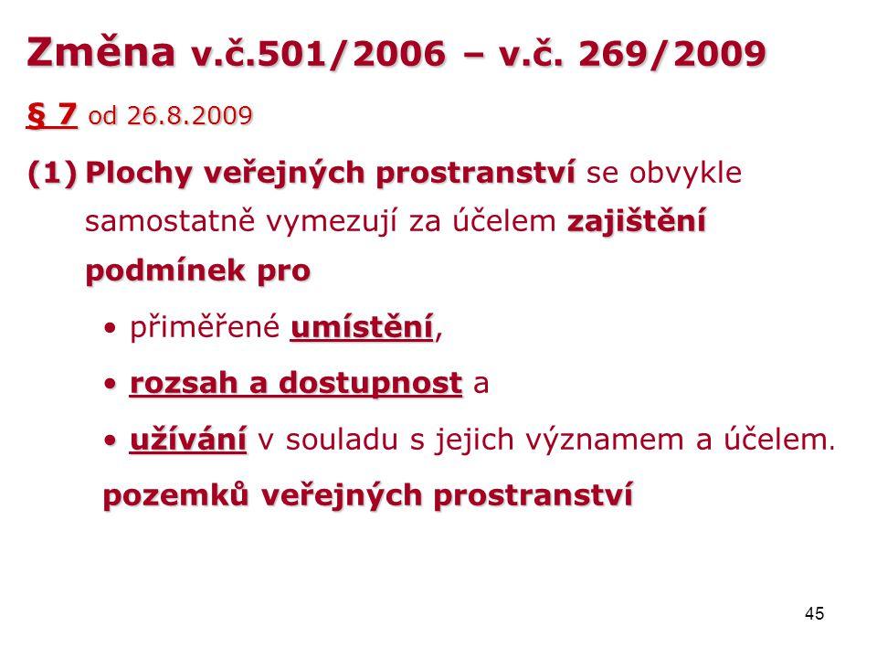 45 Změna v.č.501/2006 –v.č. 269/2009 Změna v.č.501/2006 – v.č. 269/2009 § 7 od 26.8.2009 (1)Plochy veřejných prostranství zajištění podmínek pro (1)Pl