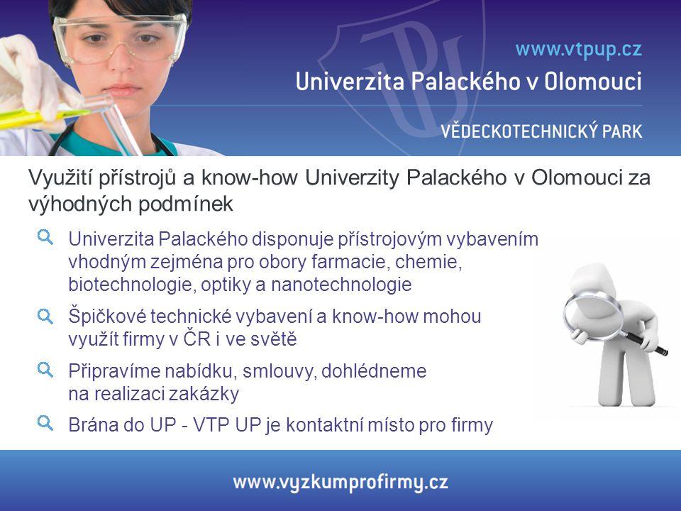 Využití přístrojů a know-how Univerzity Palackého v Olomouci za výhodných podmínek Univerzita Palackého disponuje přístrojovým vybavením vhodným zejmé