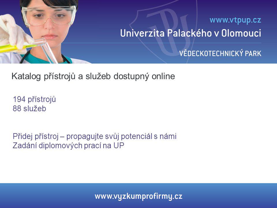 Katalog přístrojů a služeb dostupný online 194 přístrojů 88 služeb Přidej přístroj – propagujte svůj potenciál s námi Zadání diplomových prací na UP