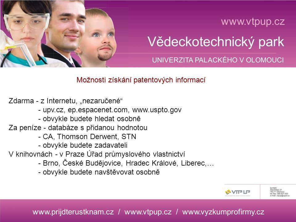 """Zdarma - z Internetu, """"nezaručené - upv.cz, ep.espacenet.com, www.uspto.gov - obvykle budete hledat osobně Za peníze - databáze s přidanou hodnotou - CA, Thomson Derwent, STN - obvykle budete zadavateli V knihovnách - v Praze Úřad průmyslového vlastnictví - Brno, České Budějovice, Hradec Králové, Liberec,… - obvykle budete navštěvovat osobně Možnosti získání patentových informací"""