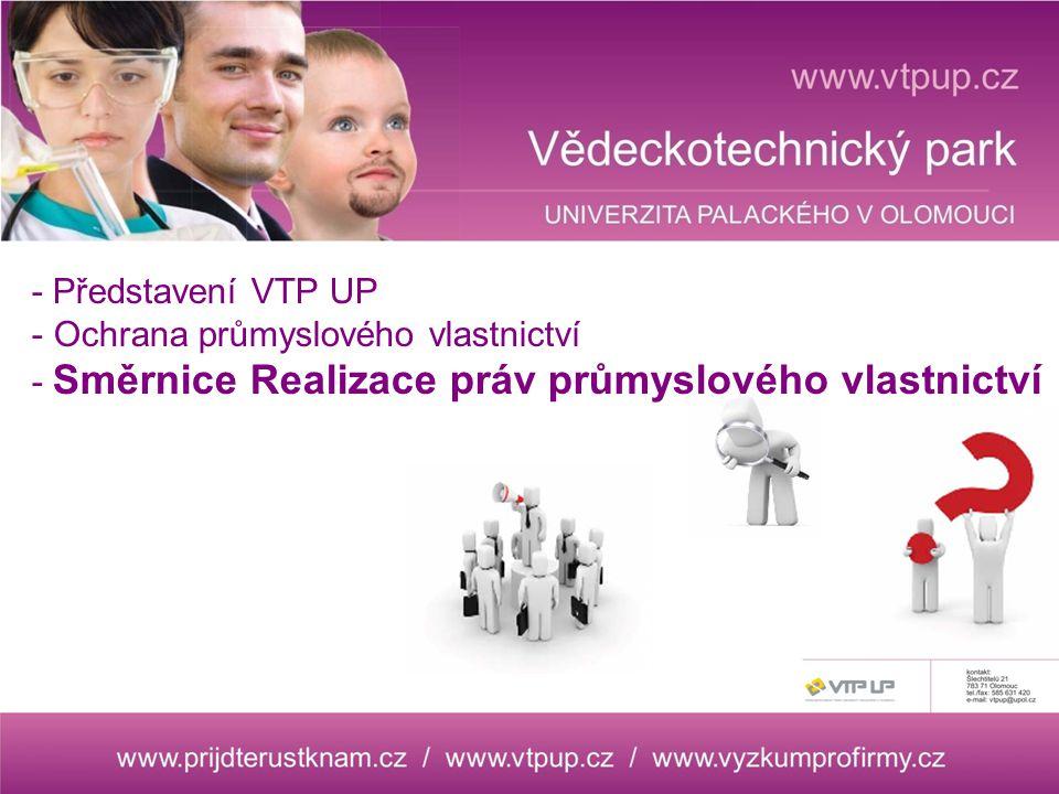 - Představení VTP UP - Ochrana průmyslového vlastnictví - Směrnice Realizace práv průmyslového vlastnictví