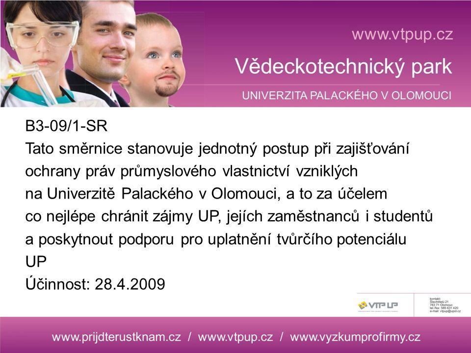 B3-09/1-SR Tato směrnice stanovuje jednotný postup při zajišťování ochrany práv průmyslového vlastnictví vzniklých na Univerzitě Palackého v Olomouci, a to za účelem co nejlépe chránit zájmy UP, jejích zaměstnanců i studentů a poskytnout podporu pro uplatnění tvůrčího potenciálu UP Účinnost: 28.4.2009