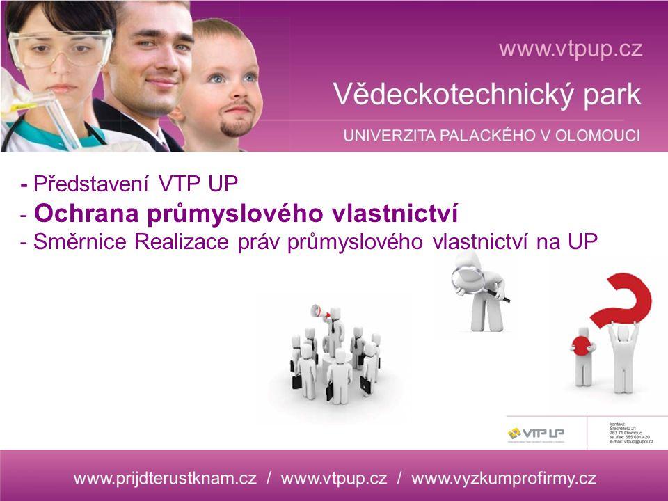 - Představení VTP UP - Ochrana průmyslového vlastnictví - Směrnice Realizace práv průmyslového vlastnictví na UP