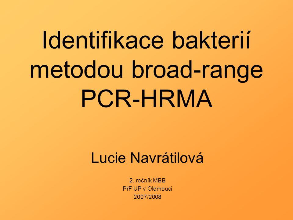 Identifikace bakterií metodou broad-range PCR-HRMA Lucie Navrátilová 2. ročník MBB PřF UP v Olomouci 2007/2008