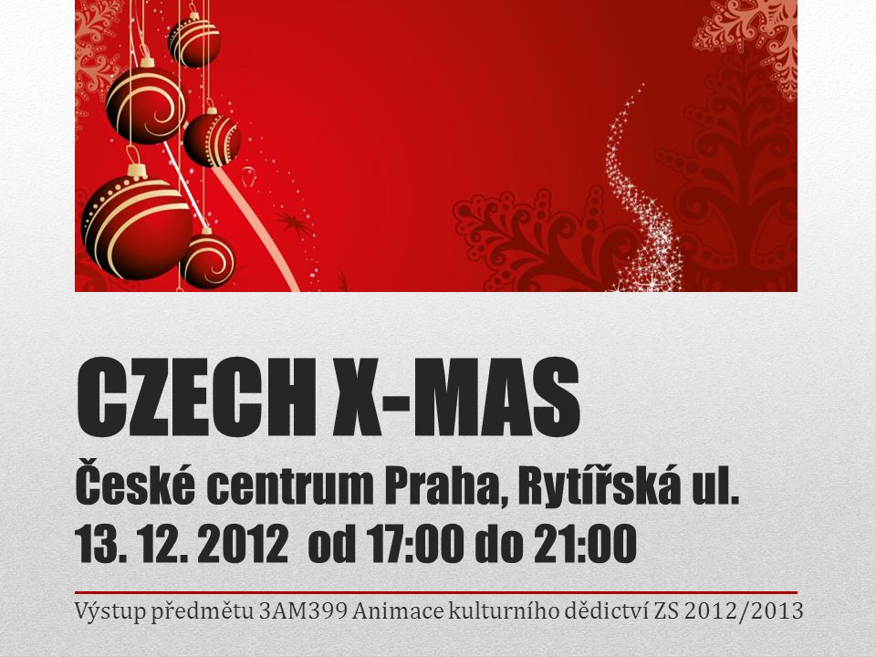 Záměr a cíl Animace staročeských vánočních tradic v české společnosti a jejich představení zahraničním návštěvníkům prostřednictvím společenské akce Náplní akce byla projekce krátkých filmů, prezentace českých vánočních tradic, ochutnávka domácího cukroví a svařeného vína