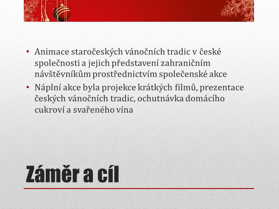Záměr a cíl Animace staročeských vánočních tradic v české společnosti a jejich představení zahraničním návštěvníkům prostřednictvím společenské akce N