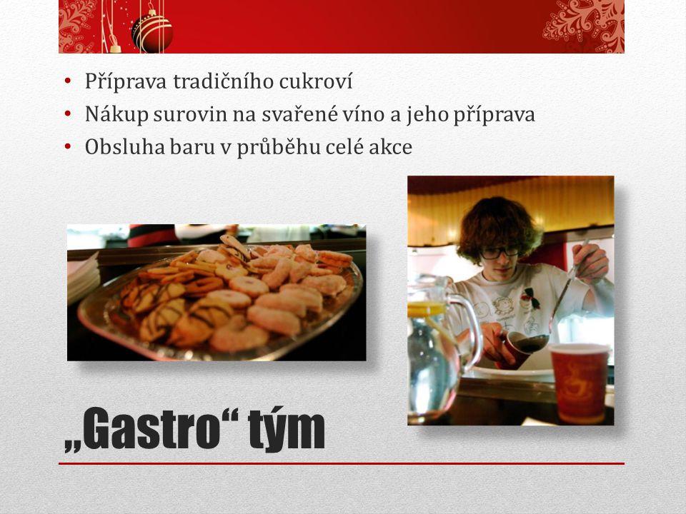 """""""Gastro"""" tým Příprava tradičního cukroví Nákup surovin na svařené víno a jeho příprava Obsluha baru v průběhu celé akce"""