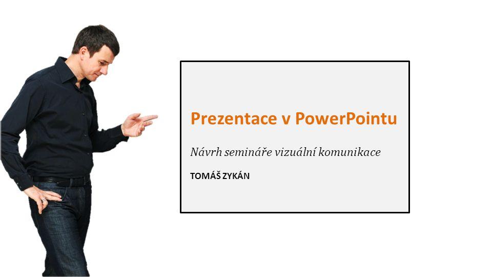Prezentace v PowerPointu Návrh semináře vizuální komunikace TOMÁŠ ZYKÁN