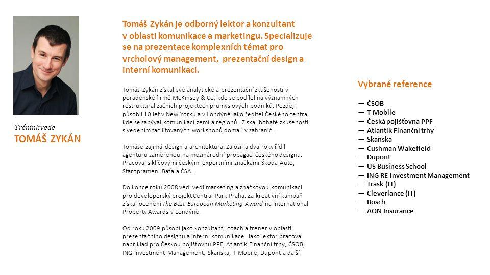 Trénink vede TOMÁŠ ZYKÁN Tomáš Zykán je odborný lektor a konzultant v oblasti komunikace a marketingu. Specializuje se na prezentace komplexních témat