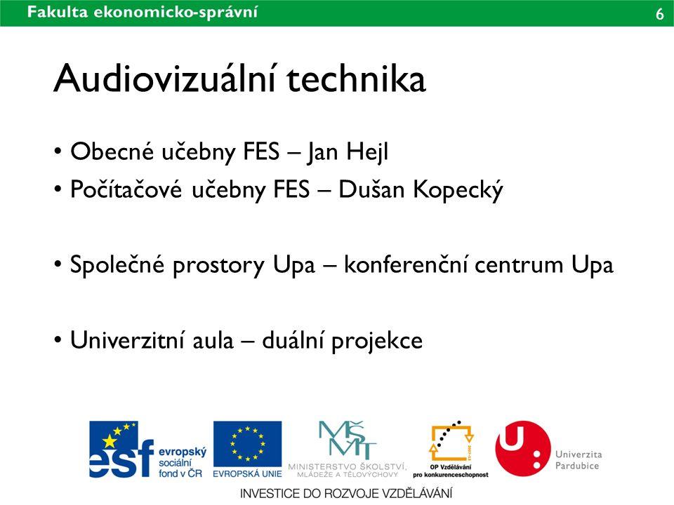 6 Audiovizuální technika Obecné učebny FES – Jan Hejl Počítačové učebny FES – Dušan Kopecký Společné prostory Upa – konferenční centrum Upa Univerzitn