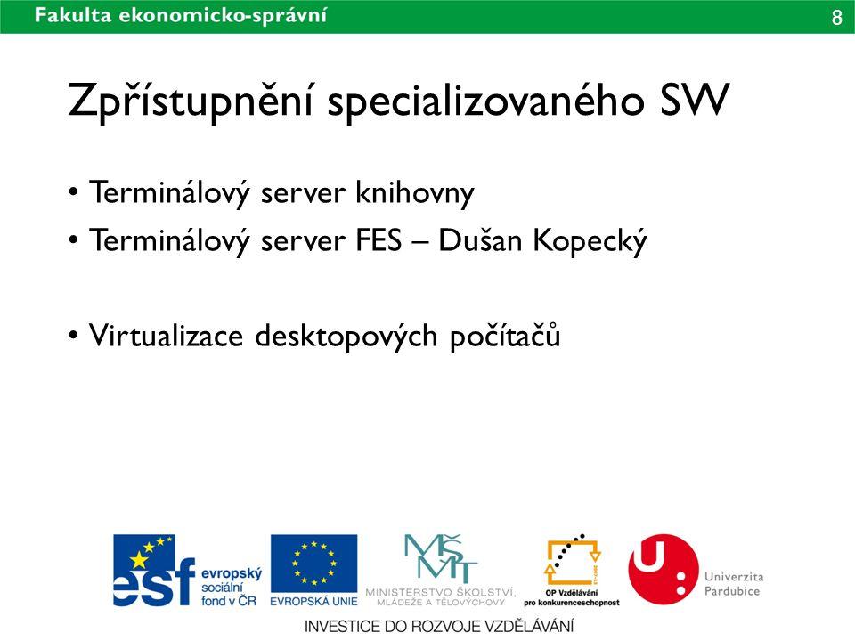 8 Zpřístupnění specializovaného SW Terminálový server knihovny Terminálový server FES – Dušan Kopecký Virtualizace desktopových počítačů