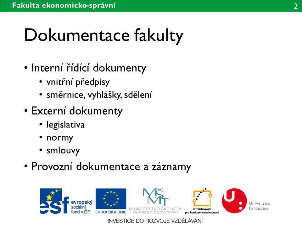 2 Dokumentace fakulty Interní řídící dokumenty vnitřní předpisy směrnice, vyhlášky, sdělení Externí dokumenty legislativa normy smlouvy Provozní dokum