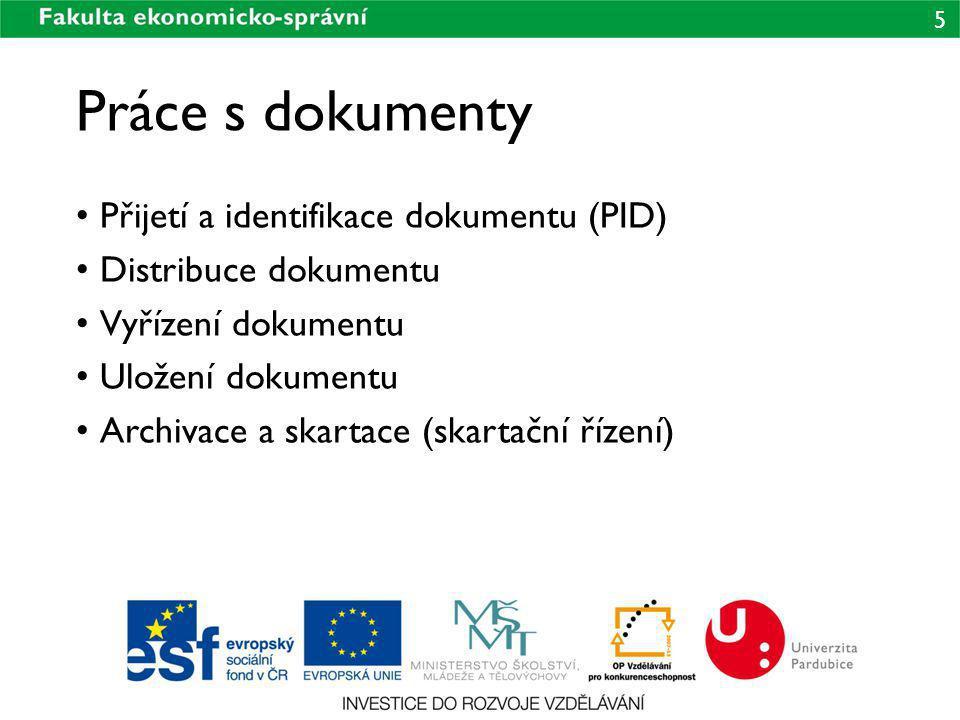 5 Práce s dokumenty Přijetí a identifikace dokumentu (PID) Distribuce dokumentu Vyřízení dokumentu Uložení dokumentu Archivace a skartace (skartační ř