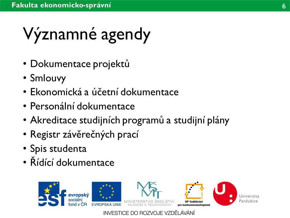 6 Významné agendy Dokumentace projektů Smlouvy Ekonomická a účetní dokumentace Personální dokumentace Akreditace studijních programů a studijní plány