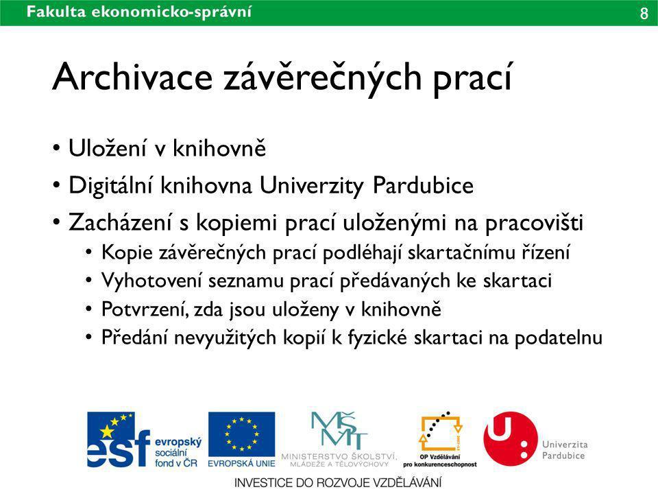 8 Archivace závěrečných prací Uložení v knihovně Digitální knihovna Univerzity Pardubice Zacházení s kopiemi prací uloženými na pracovišti Kopie závěr