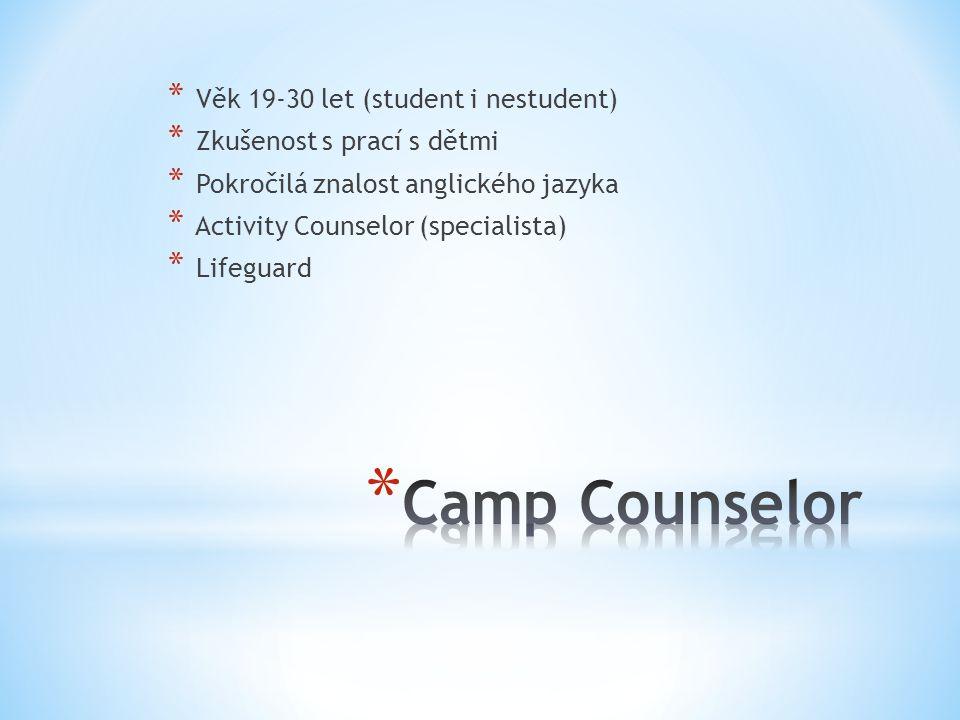 * Věk 19-30 let (student i nestudent) * Zkušenost s prací s dětmi * Pokročilá znalost anglického jazyka * Activity Counselor (specialista) * Lifeguard