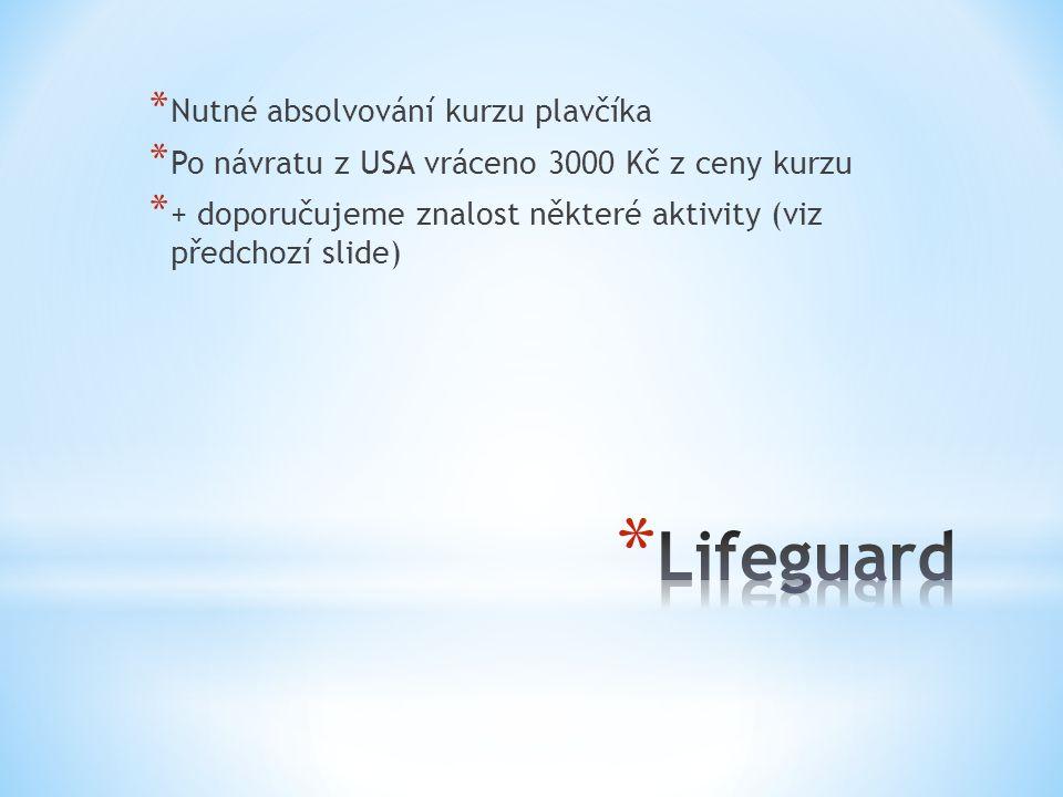 * Nutné absolvování kurzu plavčíka * Po návratu z USA vráceno 3000 Kč z ceny kurzu * + doporučujeme znalost některé aktivity (viz předchozí slide)