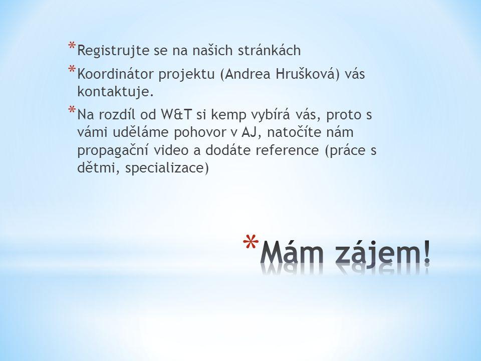 * Registrujte se na našich stránkách * Koordinátor projektu (Andrea Hrušková) vás kontaktuje. * Na rozdíl od W&T si kemp vybírá vás, proto s vámi uděl
