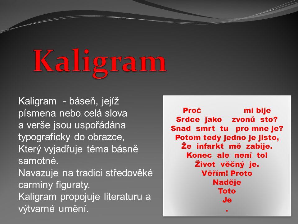 Kaligram - báseň, jejíž písmena nebo celá slova a verše jsou uspořádána typograficky do obrazce, Který vyjadřuje téma básně samotné.